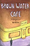 Brown Water Cafe, Bill Barrett, 0965484904