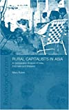 Rural Capitalists in Asia: A Comparative Analysis on India, Indonesia and Malaysia (Nordic Institute of Asian Studies Monograph Series), Mario Rutten, 0700716270