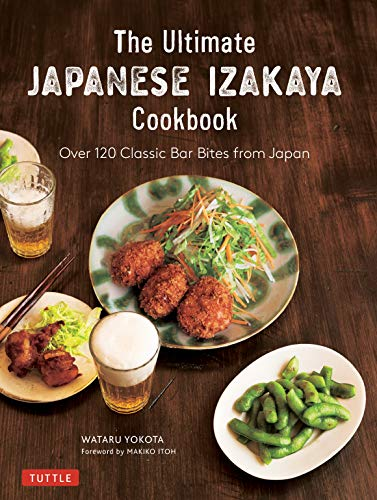 The Real Japanese Izakaya Cookbook: Over 120 Classic Bar Bites from Japan by Wataru Yokota