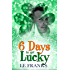 6 Days to Get Lucky