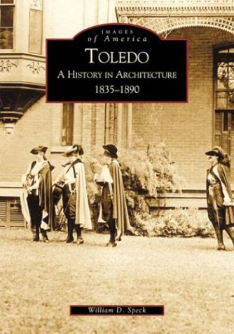 Toledo: A History in Architecture 1835-1890 (Images of America)