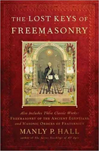 The Lost Keys Of Freemasonry Also Includes Freemasonry Of The Ancient Egyptians Masonic Orders Of Fraternity Hall Manly P 9781585425105 Amazon Com Books