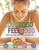 Look Good, Feel Good: 206 Beauty and Fitness Secrets