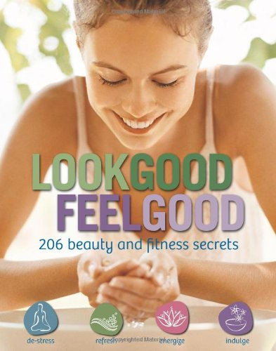 Look Good, Feel Good: 206 Beauty and Fitness Secrets