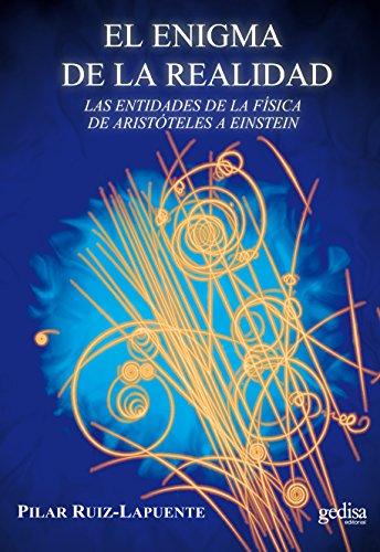 Descargar Libro El Enigma De La Realidad: Las Entidades De La Física De Aristóteles A Einstein Pilar Ruiz Lapuente