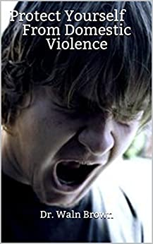 Protect Yourself From Domestic Violence (Teen Tips Book 6)