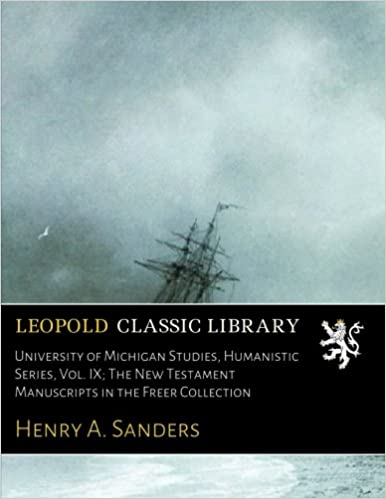 University of Michigan Studies, Humanistic Series, Vol. IX: The New Testament Manuscripts in the Freer Collection