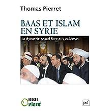 Baas et Islam en Syrie: La dynastie Assad face aux oulémas (Proche orient)