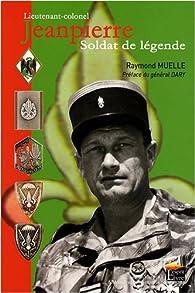 Lieutenant-colonel Jeanpierre : Soldat de légende par Raymond Muelle
