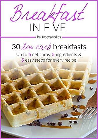 Keto Diet - Breakfast in Five: 30 Low Carb Breakfasts. Up to 5 Net Carbs & 5 Ingredients Each! (Keto in - Special Breakfast