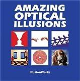 Amazing Optical Illusions, IllusionWorks Staff, 155297961X