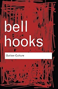 Outlaw Culture: Resisting Representations: Volume 83 (Routledge Classics) by [hooks, bell]