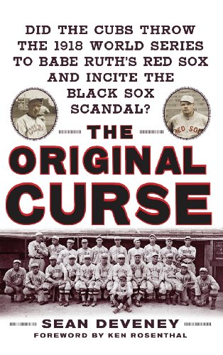The Original Curse: Did the Cubs Throw the 1918 World Series to Babe Ruth's Red Sox and Incite the Black Sox (Black Sox Baseball Team)