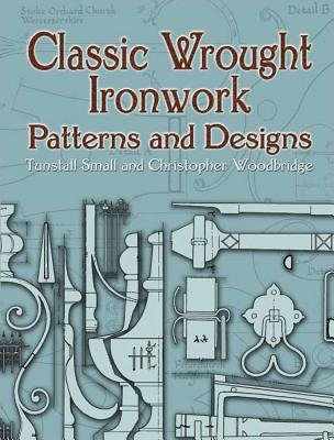 Classic Wrought Ironwork Patterns and Designs[CLASSIC WROUGHT IRONWORK PATTE][Paperback]