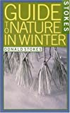 Stokes Guide to Nature in Winter, Donald Stokes and Lillian Stokes, 0316817236