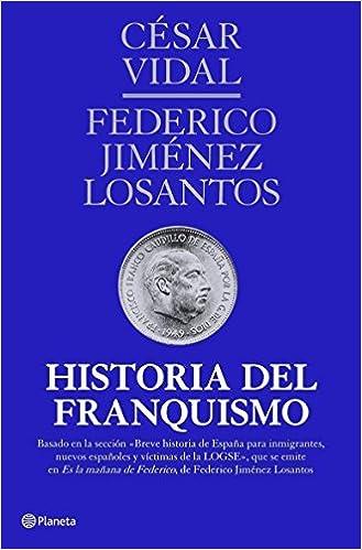 Historia del franquismo: Historia de España IV Fuera de colección: Amazon.es: Vidal, César, Jiménez Losantos, Federico: Libros
