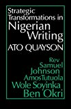 img - for Strategic Transformations in Nigerian Writing: Orality and History in the Work of Rev. Samuel Johnson, Amos Tutuola, Wole Soyinka and Ben Okri book / textbook / text book