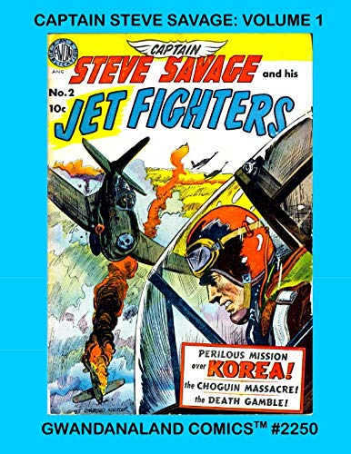 Captain Steve Savage: Volume 1: Gwandanaland Comics #2250 --- Daring Air Adventure Comics in the Skies Over Korea!  The First Collection of Steve Savage in Print!