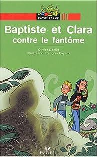 Baptiste et Clara contre le fantôme par Olivier Daniel