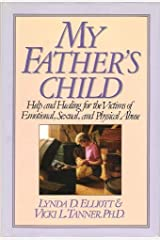 My Father's Child: Help and Healing for the Victims of Emotional Sexual and Physical Abuse Hardcover