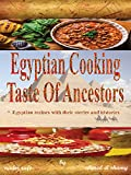 Egyptian Cooking Taste Of Ancestors: Egyptian recipes with their stories and histories