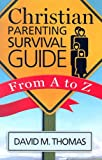 Christian Parenting Survival Guide, David M. Thomas, 1585955949