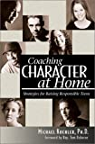 Coaching Character at Home; Strategies for Raising Responsible Teens