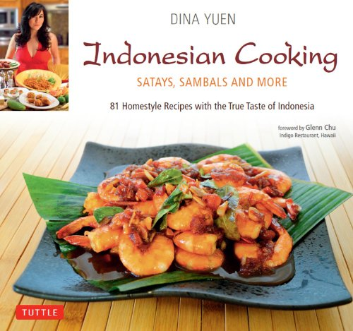 Indonesian Cooking: Satays, Sambals and More by Dina Yuen