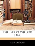 img - for [(The Inn at the Red Oak )] [Author: Latta Griswold] [Jan-2010] book / textbook / text book