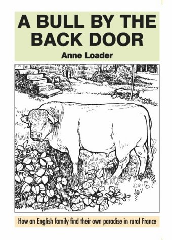 A Bull by the Back Door: How an English Family Find Their Own Paradise in Rural France (St Paradis Series)