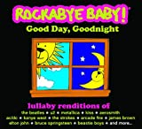 Rockabye Baby! Good Day, Goodnight: The 5 Year Anniversary Compilation