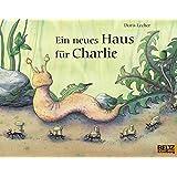 Ein neues Haus für Charlie : Vierfarbiges Bilderbuch