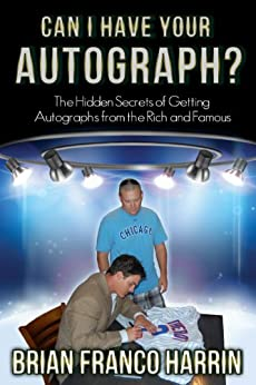 Can I Have Your Autograph?: The Hidden Secrets of Getting Autographs from the Rich and Famous by [Harrin, Brian Franco]