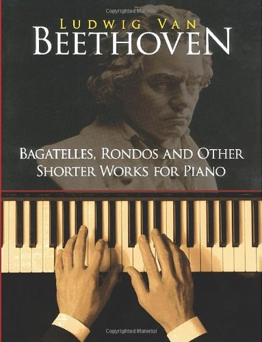 Bagatelles, Rondos and Other Shorter Works for Piano (Dover Music for Piano) [Beethoven, Ludwig van - Classical Piano Sheet Music] (Tapa Blanda)
