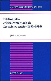 Bibliografia Critica Comentada de la Vida es Sueno (1682-1994) (American University Studies, Series 2: Romance, Languages & Literature)