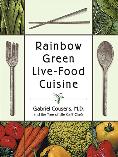 Rainbow Green Live-Food Cuisine by Gabriel Cousens M.D., Tree of Life Cafe Chefs