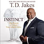 Instinct: The Power to Unleash Your Inborn Drive | T. D. Jakes