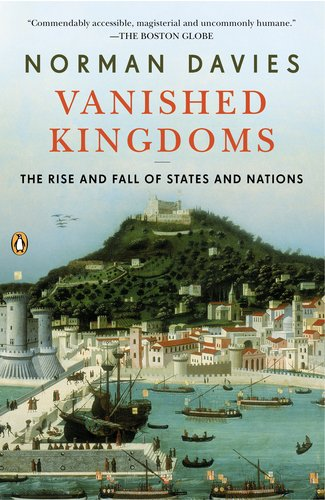 Vanished Kingdoms: The Rise and Fall of States and Nations