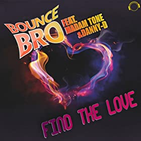 Bounce Bro feat. Madam Tone & Danny-D-Find The Love