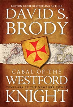 Cabal of The Westford Knight: Templars at the Newport Tower (Book #1 in the Templars in America Series) by [Brody, David S.]