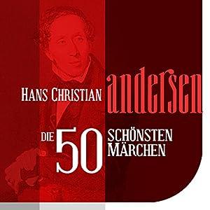 Die 50 schönsten Märchen von Hans Christian Andersen Hörbuch