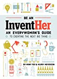 Be an InventHer: An Everywoman's Guide to