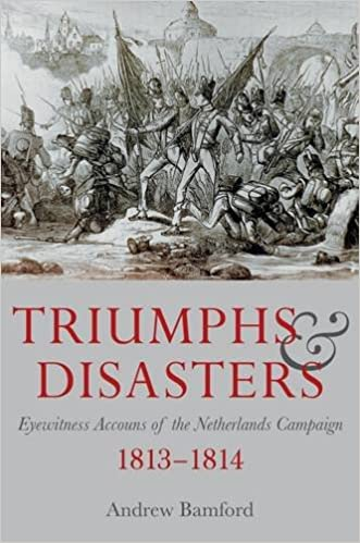 Triumph and Disaster: Eyewitness Accounts of the Netherlands Campaigns 1813-1814