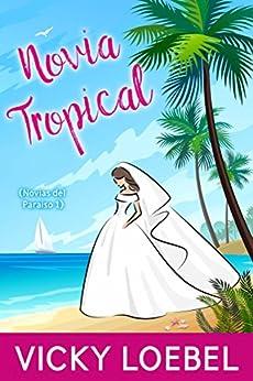 Novia Tropical (Novias del Paraiso 1) de [Loebel, Vicky]
