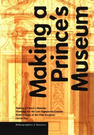 Making a Prince's Museum: Drawings for the Late Eighteenth-century Redecoration of the Villa Borghese (Bibliographies & Dossiers) by Paul (2006-03-31)