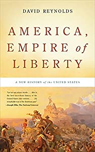 America, Empire of Liberty: A New History of the United States