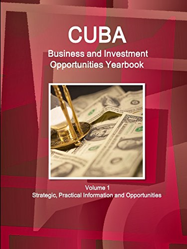 Cuba Business and Investment Opportunities Yearbook Volume 1 Strategic, Practical Information and Opportunities