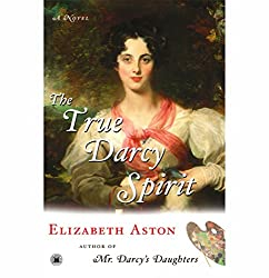 The True Darcy Spirit: A Novel - The Darcy Series #3