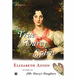 The True Darcy Spirit: A Novel - The Darcy Series #3 Hörbuch