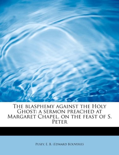 Download The blasphemy against the Holy Ghost: a sermon preached at Margaret Chapel, on the feast of S. Peter pdf